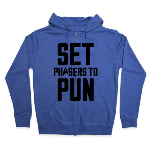 Set Phasers To Pun Zip Hoodie