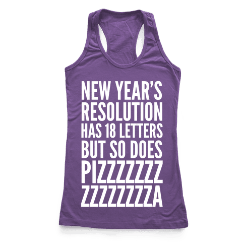New Years Resolution Has 18 Letters But So Does Pizzzzzzzzzzzzzzza Racerback Tank Top