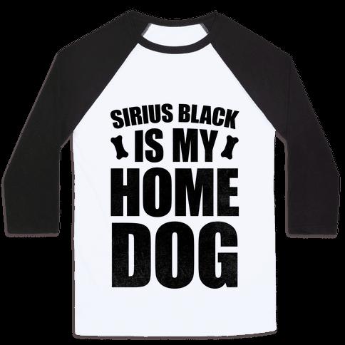 Sirius Black Is My Home Dog Baseball Tee