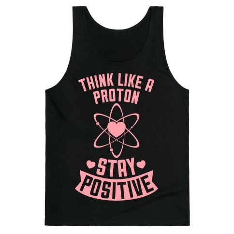 Think Like A Proton (Stay Positive) Tank Top
