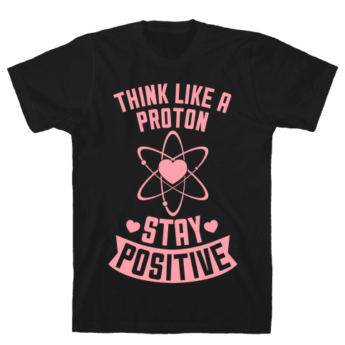 Think Like A Proton (Stay Positive) Mens T-Shirt