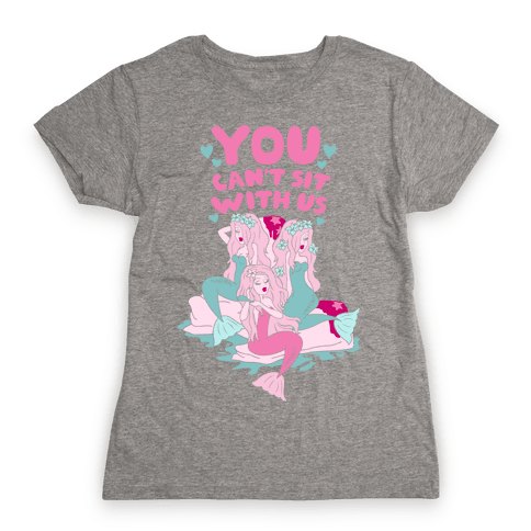 You Can't Sit With Us Mermaids Womens T-Shirt