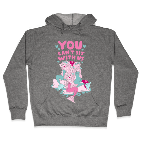 You Can't Sit With Us Mermaids Hooded Sweatshirt