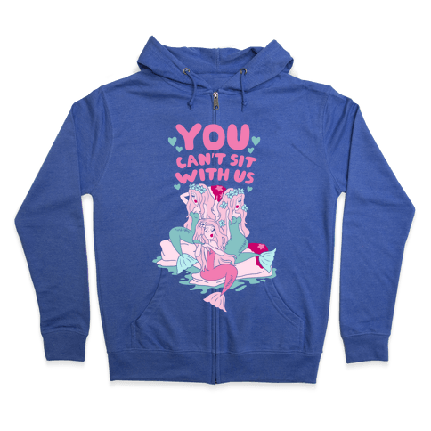 You Can't Sit With Us Mermaids Zip Hoodie