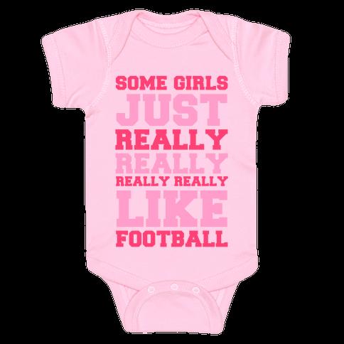 Some Girls Just Really Really Really Really Like Football Baby Onesy