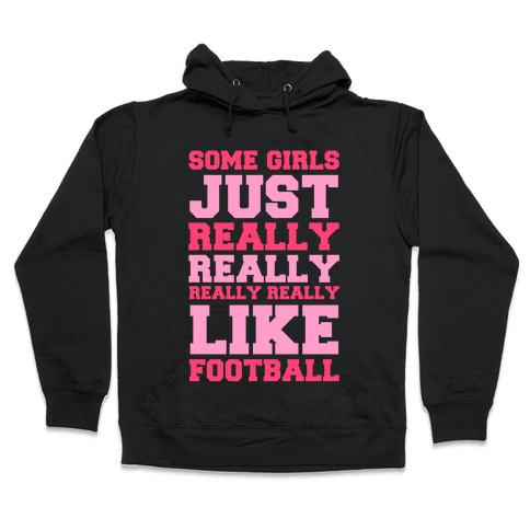 Some Girls Just Really Really Really Really Like Football Hooded Sweatshirt