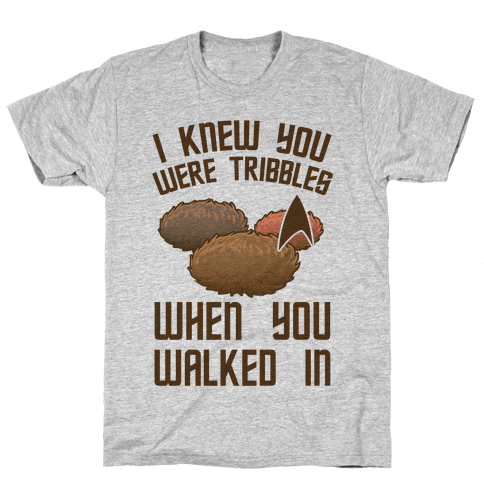 I Knew You Were Tribbles When You Walked In Mens T-Shirt