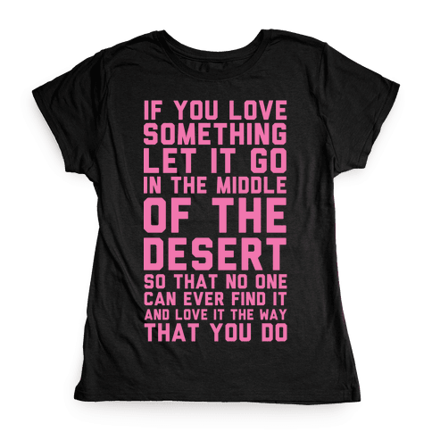 If You Love Something Let It Go In the Middle of the Desert Womens T-Shirt