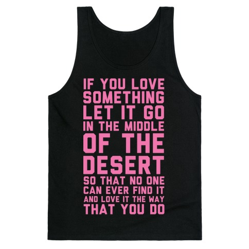 If You Love Something Let It Go In the Middle of the Desert Tank Top