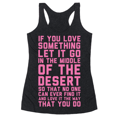 If You Love Something Let It Go In the Middle of the Desert Racerback Tank Top