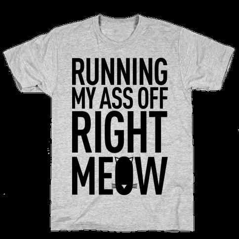 Running My Ass Off Right Meow Mens T-Shirt