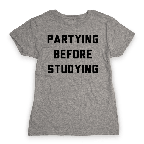 Partying Before Studying Womens T-Shirt