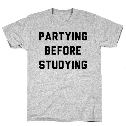 Partying Before Studying Mens T-Shirt
