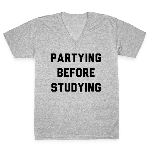 Partying Before Studying V-Neck Tee Shirt