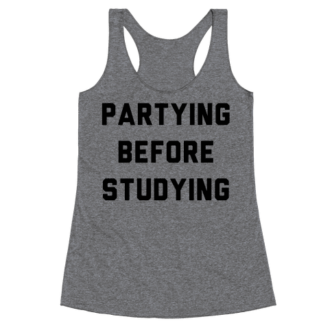 Partying Before Studying Racerback Tank Top
