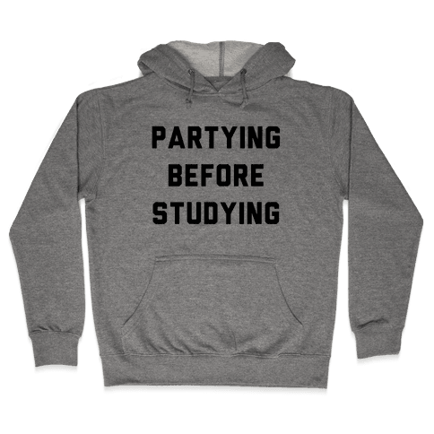 Partying Before Studying Hooded Sweatshirt