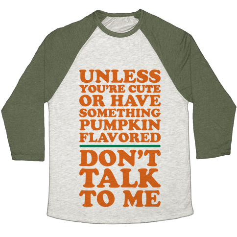 Don't Talk To Me Unless You Have Something Pumpkin Flavored Baseball Tee