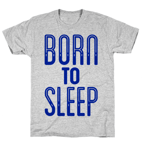 Born To Sleep Mens T-Shirt