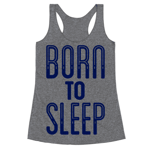 Born To Sleep Racerback Tank Top