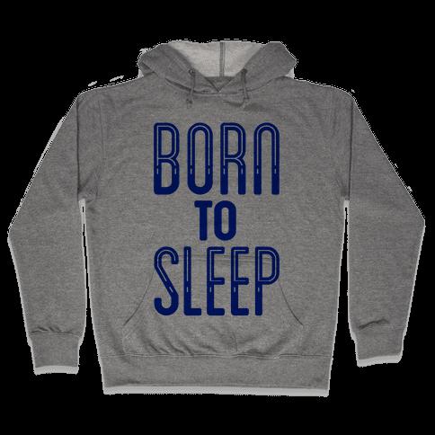 Born To Sleep Hooded Sweatshirt