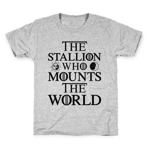 The Stallion Who Mounts the World Kids T-Shirt