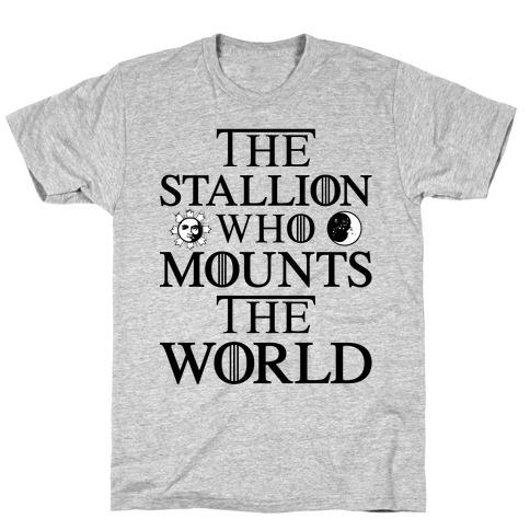 The Stallion Who Mounts the World T-Shirt
