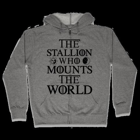 The Stallion Who Mounts the World Zip Hoodie