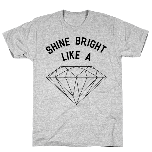 Shine Bright Like a Diamond Mens T-Shirt