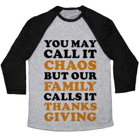 You May Call It Chaos But Our Family Calls It Thanksgiving Baseball Tee