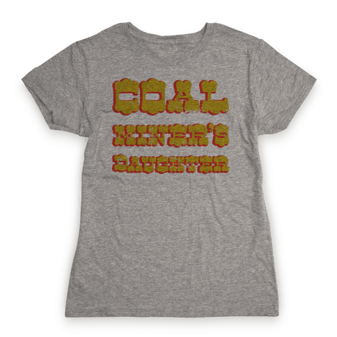 Coal Miner's Daughter Womens T-Shirt