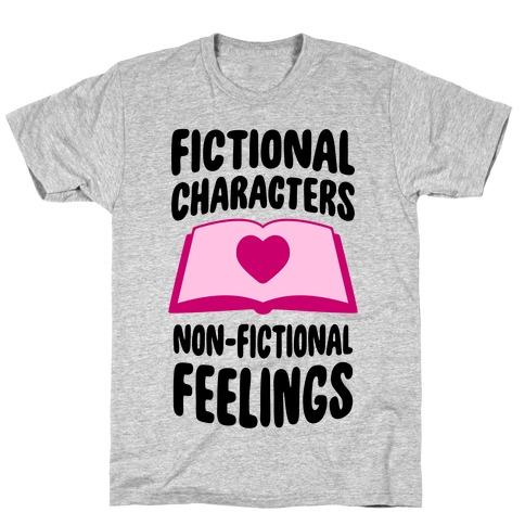 Fictional Characters, Non-Fictional Feelings T-Shirt