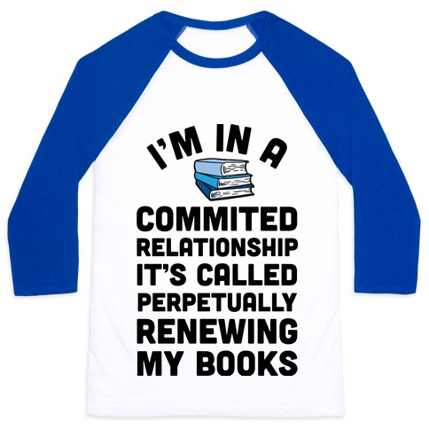 I'm In A Committed Relationship It's Called Perpetually Renewing My Books Baseball Tee