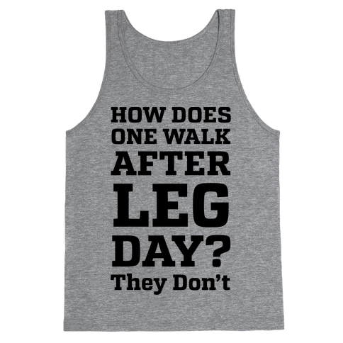 How Does One Walk After Leg Day? They Don't Tank Top