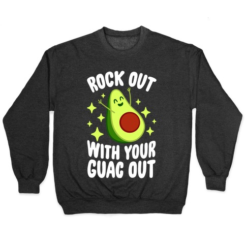 Rock Out With Your Guac Out Pullover
