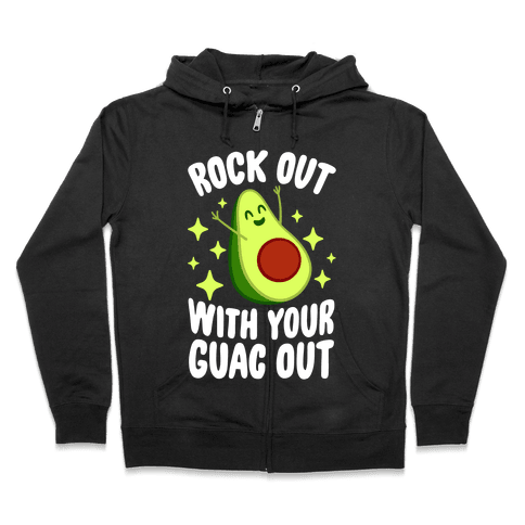 Rock Out With Your Guac Out Zip Hoodie