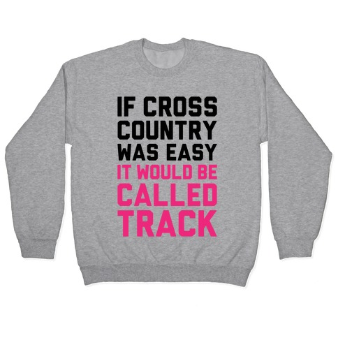 If Cross Country Was Easy Pullover