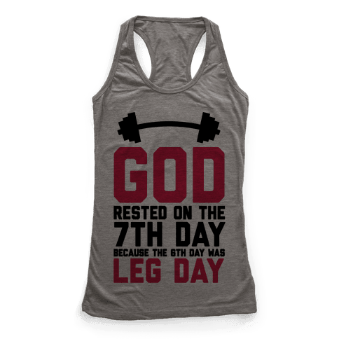 God Rested On The 7th Day Because The 6th Day Was Leg Day