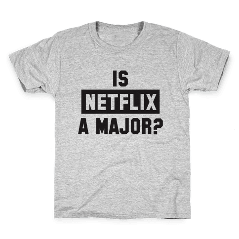 Is Netflix A Major? Kids T-Shirt