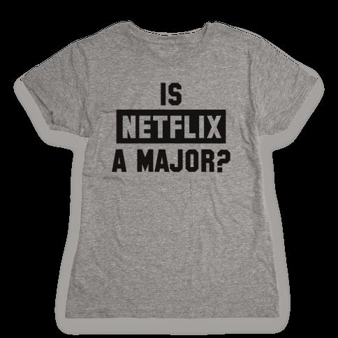 Is Netflix A Major? Womens T-Shirt