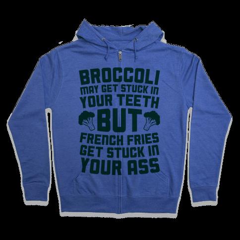 Broccoli May Get Stuck In Your Teeth Zip Hoodie