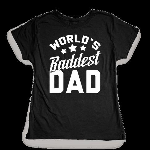 World's Raddest Dad Womens T-Shirt