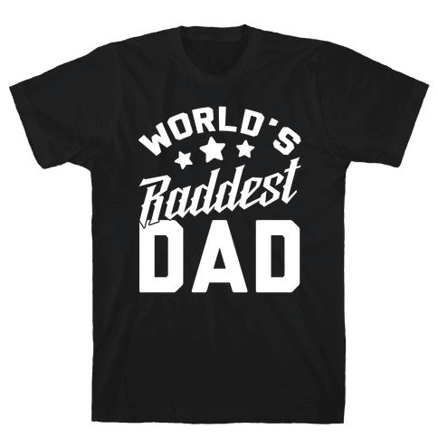 World's Raddest Dad Mens T-Shirt