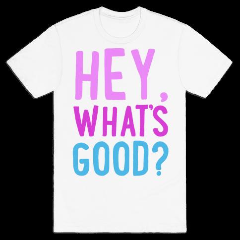Hey, What's Good? Mens T-Shirt