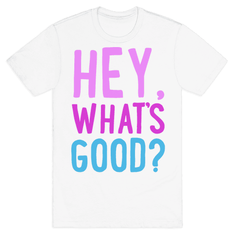 Hey, What's Good? Mens T-Shirt