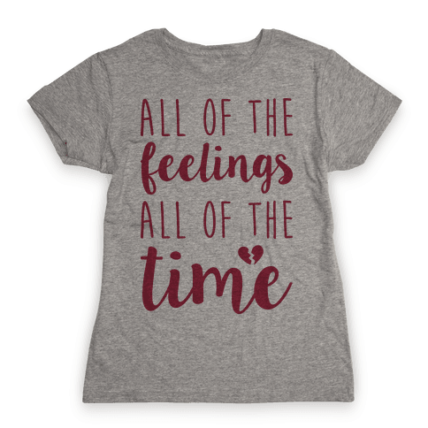 All Of The Feelings All Of The Time Womens T-Shirt