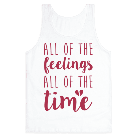 All Of The Feelings All Of The Time Tank Top