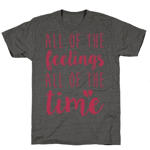 All Of The Feelings All Of The Time T-Shirt