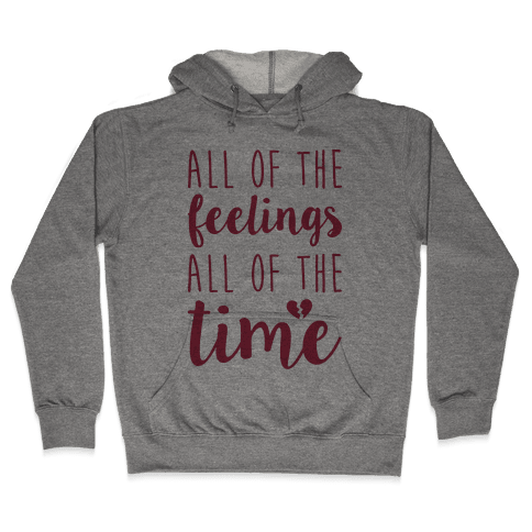 All Of The Feelings All Of The Time Hooded Sweatshirt