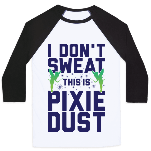 I Don't Sweat This Is Pixie Dust Baseball Tee