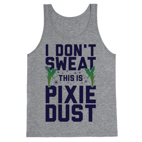 I Don't Sweat This Is Pixie Dust Tank Top